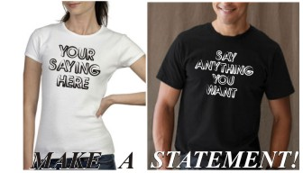 Make A Statment - we'll put your words or saying on a shirt
